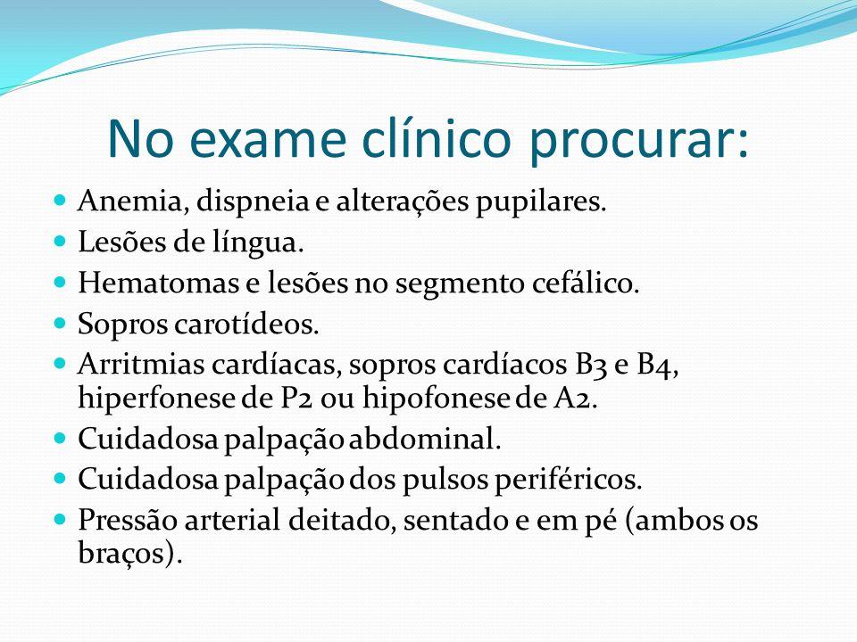 No exame clínico procurar: