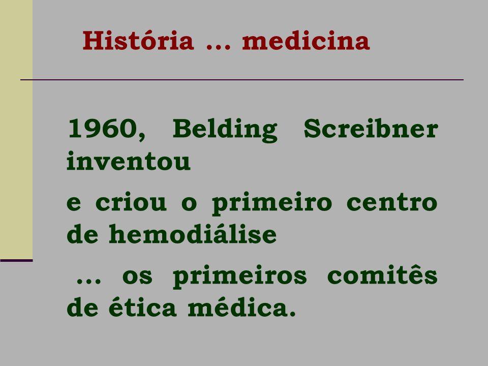 História ... medicina 1960, Belding Screibner inventou. e criou o primeiro centro de hemodiálise.