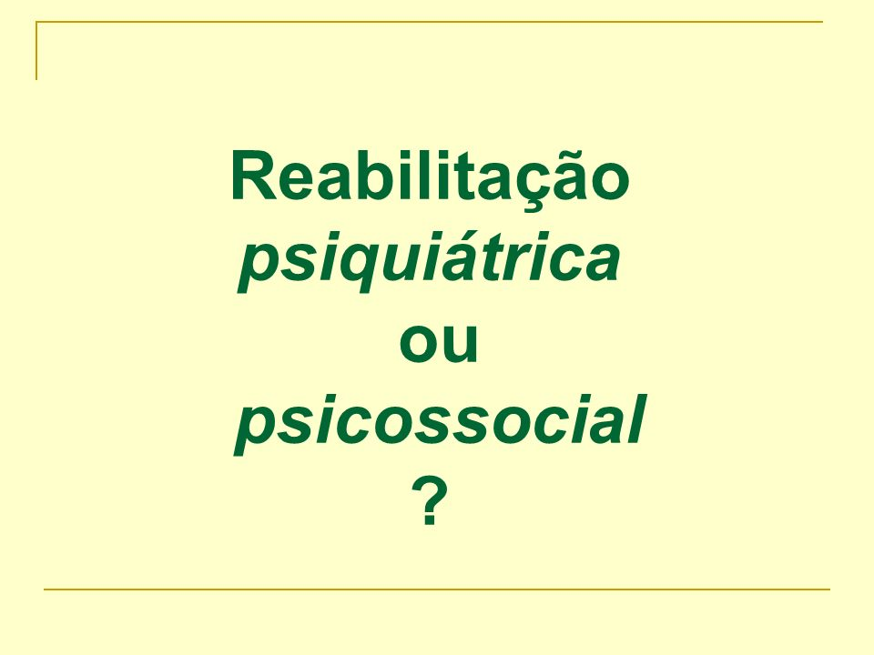 Reabilitação psiquiátrica ou psicossocial
