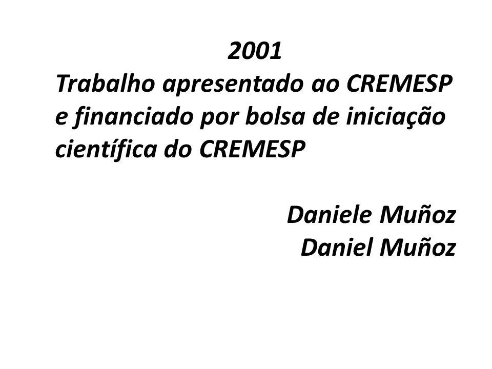2001 Trabalho apresentado ao CREMESP e financiado por bolsa de iniciação científica do CREMESP. Daniele Muñoz.