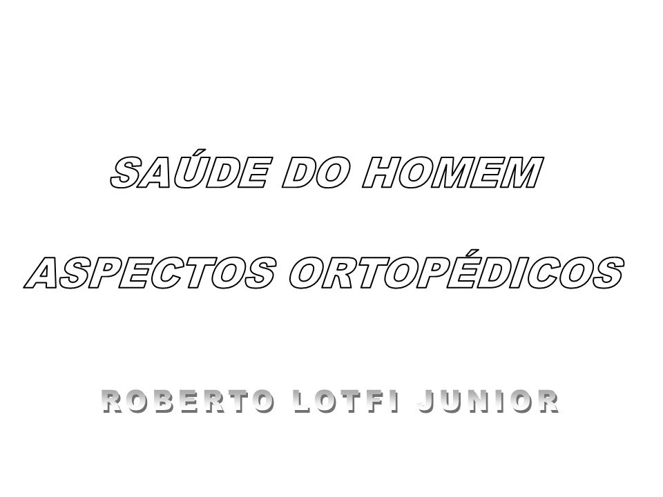 SAÚDE DO HOMEM ASPECTOS ORTOPÉDICOS ROBERTO LOTFI JUNIOR