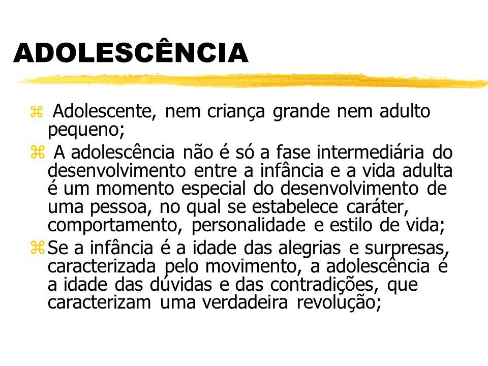 ADOLESCÊNCIA Adolescente, nem criança grande nem adulto pequeno;
