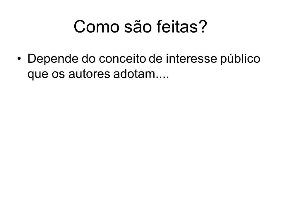 Como são feitas Depende do conceito de interesse público que os autores adotam....