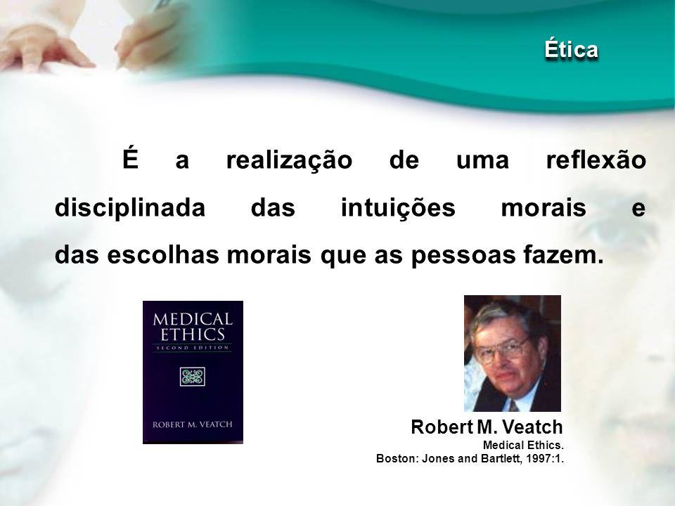 Ética É a realização de uma reflexão disciplinada das intuições morais e das escolhas morais que as pessoas fazem.