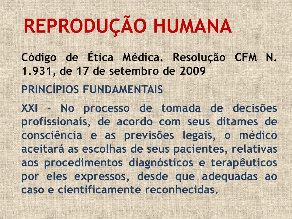 REPRODUÇÃO HUMANACódigo de Ética Médica. Resolução CFM N. 1.931, de 17 de setembro de 2009. PRINCÍPIOS FUNDAMENTAIS.
