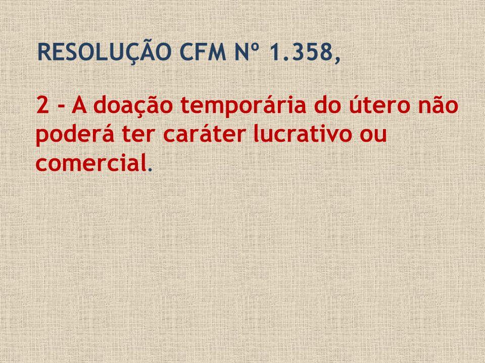 RESOLUÇÃO CFM Nº 1.358,2 - A doação temporária do útero não poderá ter caráter lucrativo ou comercial.