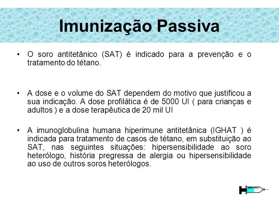 Imunização Passiva O soro antitetânico (SAT) é indicado para a prevenção e o tratamento do tétano.