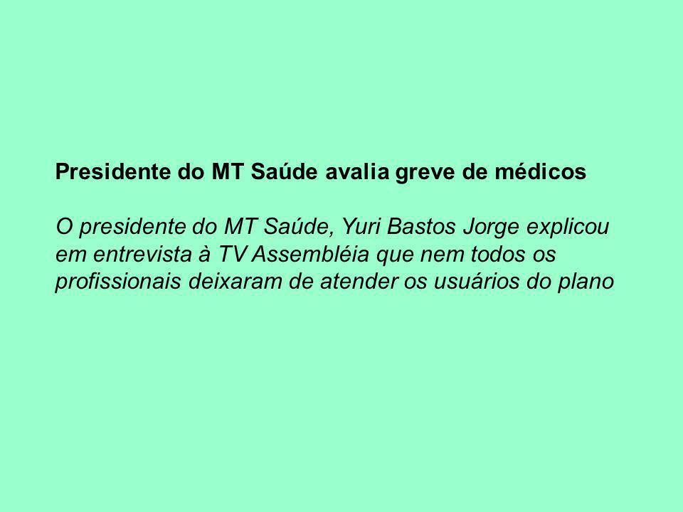 Presidente do MT Saúde avalia greve de médicos