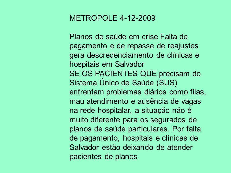 METROPOLE 4-12-2009 Planos de saúde em crise Falta de pagamento e de repasse de reajustes gera descredenciamento de clínicas e hospitais em Salvador.