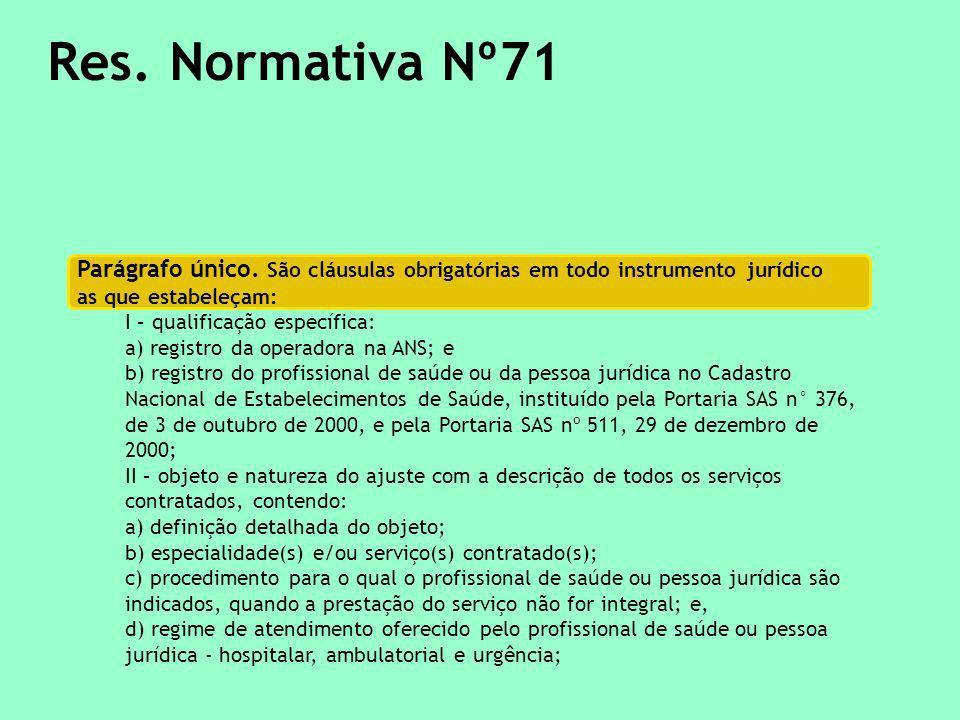 Res. Normativa Nº71 Parágrafo único. São cláusulas obrigatórias em todo instrumento jurídico. as que estabeleçam: