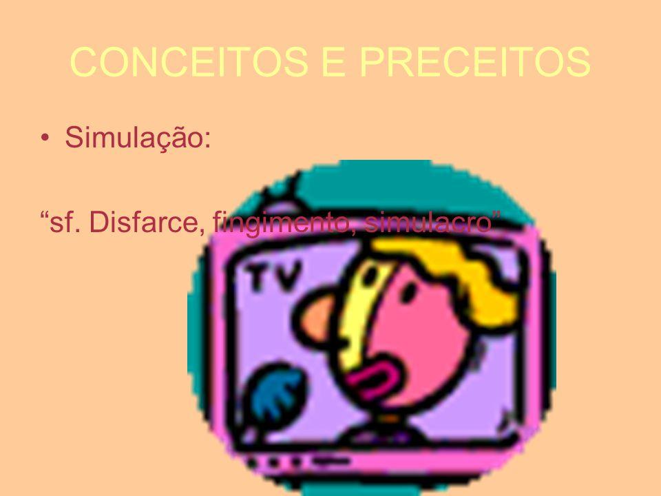 CONCEITOS E PRECEITOS Simulação: sf. Disfarce, fingimento, simulacro
