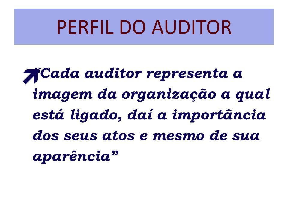 PERFIL DO AUDITOR Cada auditor representa a imagem da organização a qual está ligado, daí a importância dos seus atos e mesmo de sua aparência