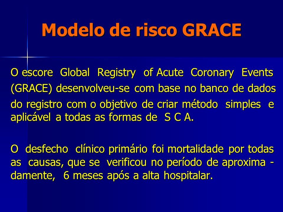 Modelo de risco GRACE O escore Global Registry of Acute Coronary Events. (GRACE) desenvolveu-se com base no banco de dados.