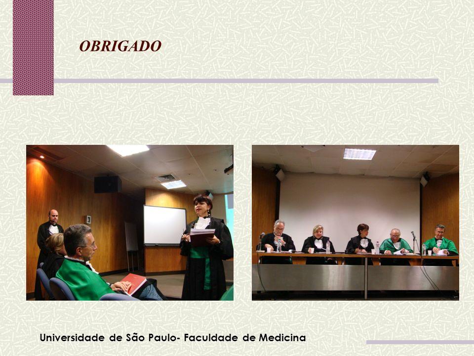 OBRIGADO Universidade de São Paulo- Faculdade de Medicina
