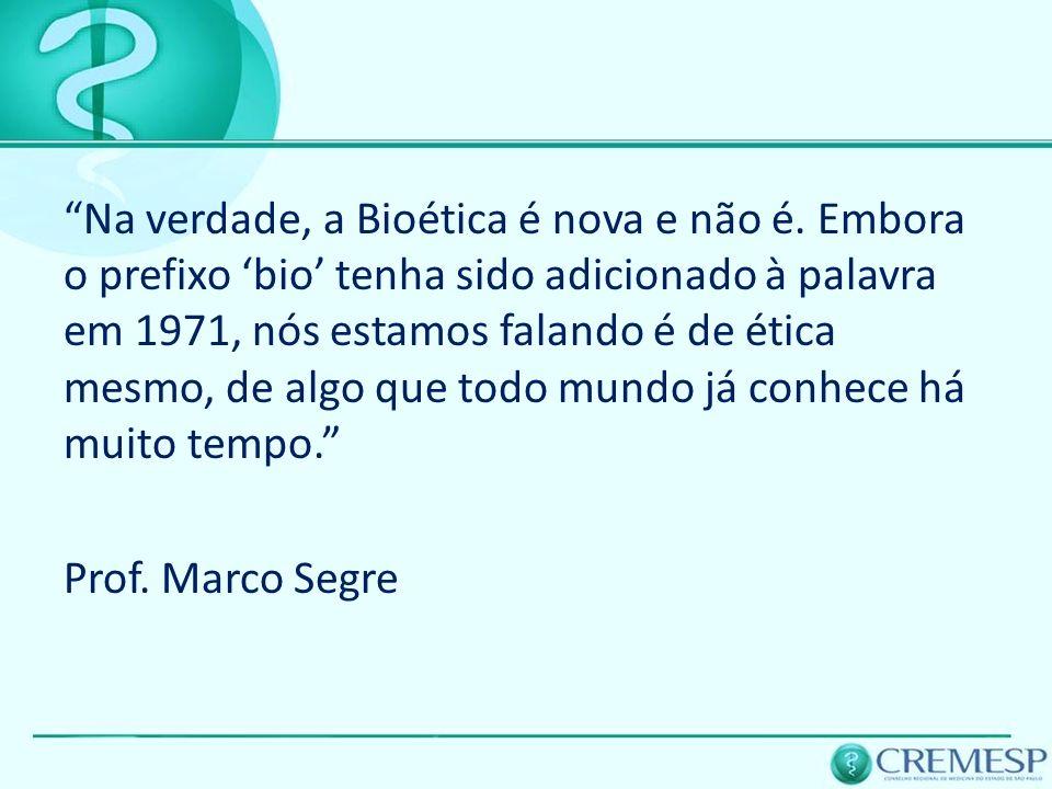 Na verdade, a Bioética é nova e não é
