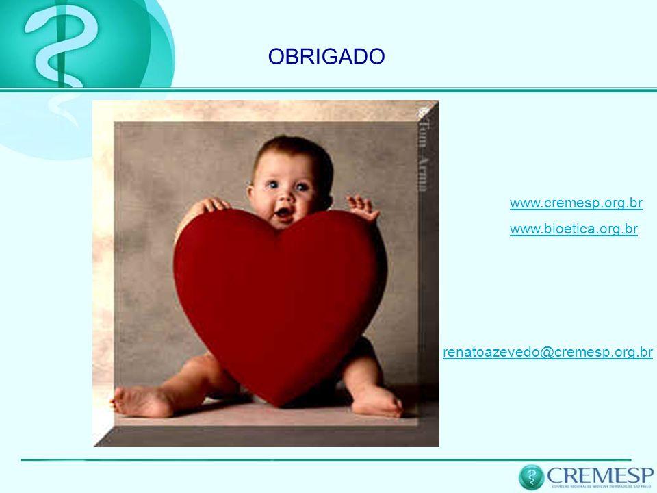 OBRIGADO www.cremesp.org.br www.bioetica.org.br