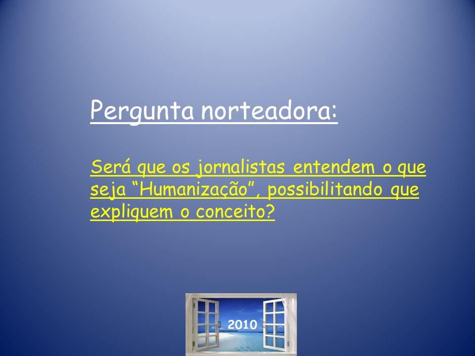 Pergunta norteadora: Será que os jornalistas entendem o que seja Humanização , possibilitando que expliquem o conceito