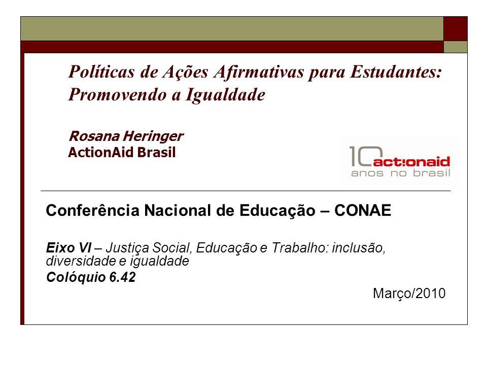 Políticas de Ações Afirmativas para Estudantes: Promovendo a Igualdade Rosana Heringer ActionAid Brasil