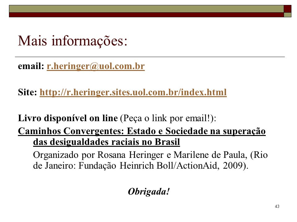 Mais informações: email: r.heringer@uol.com.br