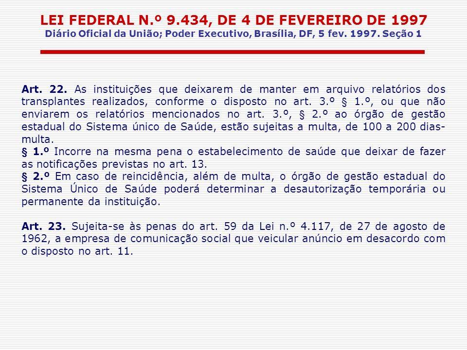 LEI FEDERAL N.º 9.434, DE 4 DE FEVEREIRO DE 1997 Diário Oficial da União; Poder Executivo, Brasília, DF, 5 fev. 1997. Seção 1