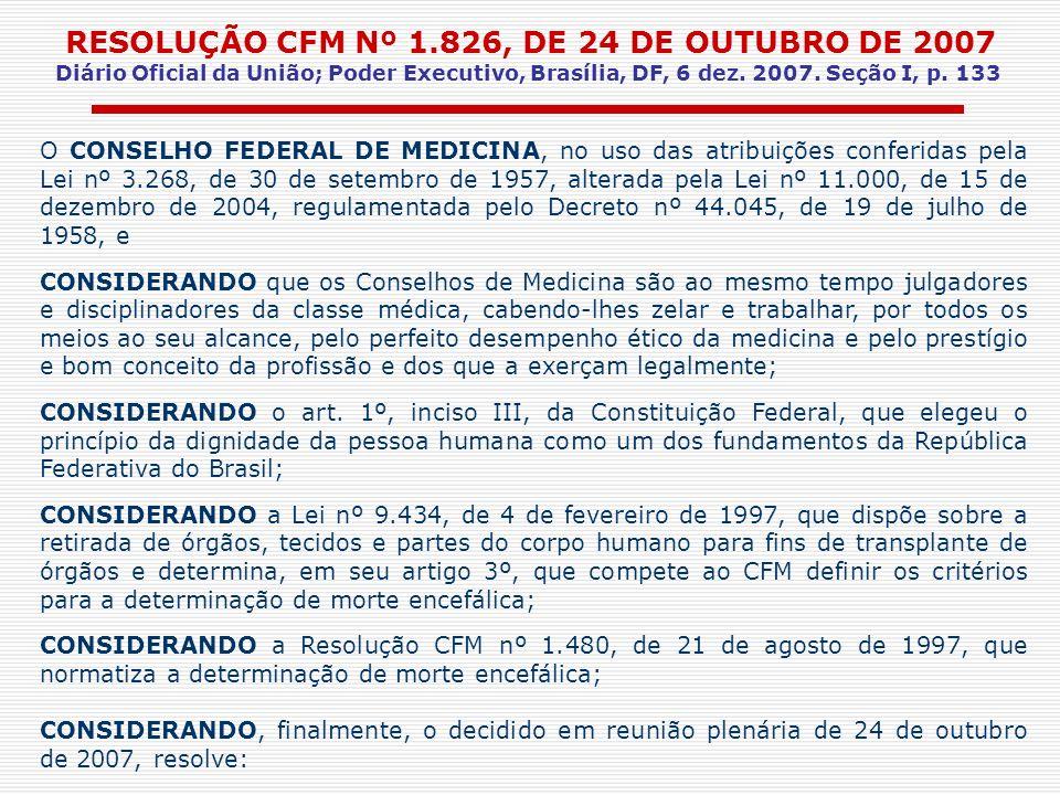 RESOLUÇÃO CFM Nº 1.826, DE 24 DE OUTUBRO DE 2007 Diário Oficial da União; Poder Executivo, Brasília, DF, 6 dez. 2007. Seção I, p. 133