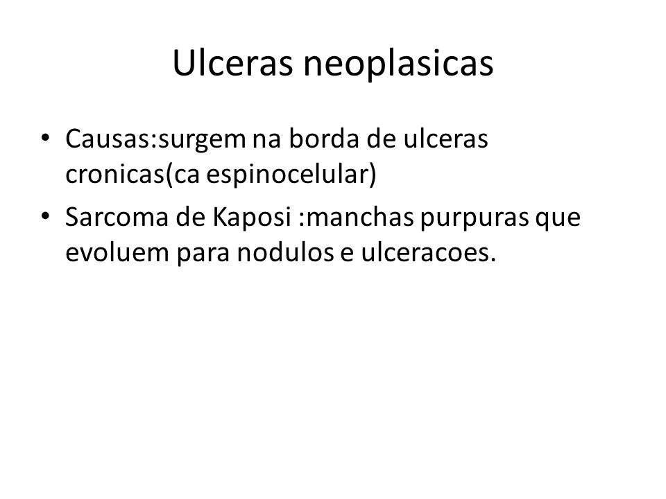 Ulceras neoplasicas Causas:surgem na borda de ulceras cronicas(ca espinocelular)