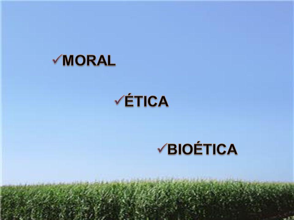 MORAL ÉTICA BIOÉTICA