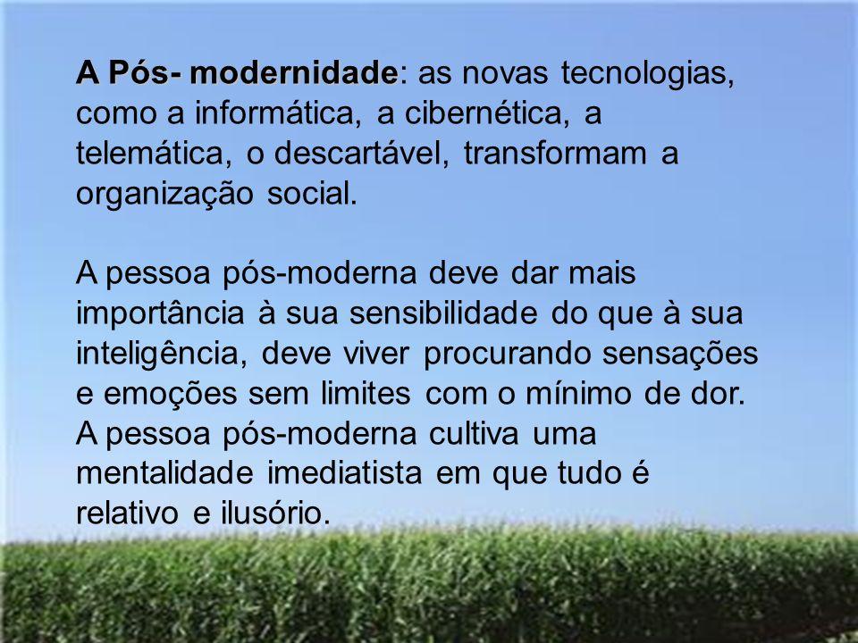 A Pós- modernidade: as novas tecnologias, como a informática, a cibernética, a telemática, o descartável, transformam a organização social.
