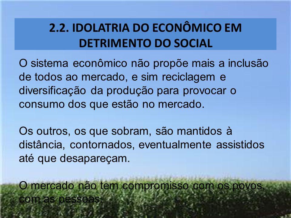 2.2. IDOLATRIA DO ECONÔMICO EM DETRIMENTO DO SOCIAL