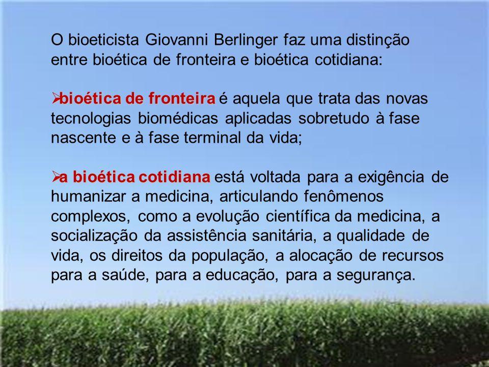 O bioeticista Giovanni Berlinger faz uma distinção entre bioética de fronteira e bioética cotidiana: