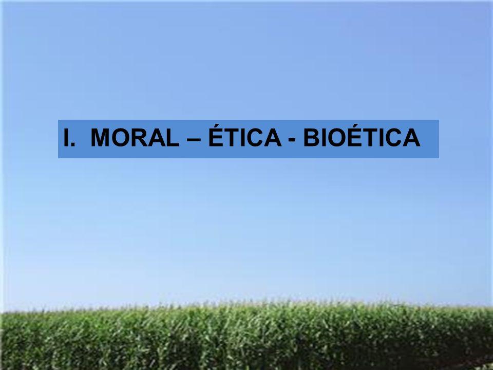 I. MORAL – ÉTICA - BIOÉTICA