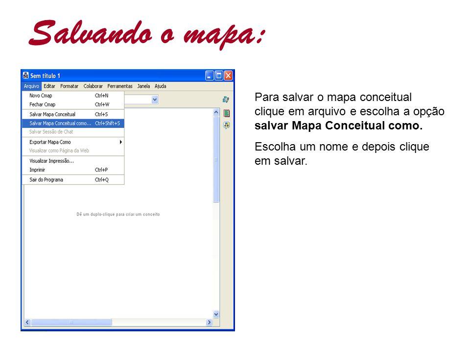 Salvando o mapa: Para salvar o mapa conceitual clique em arquivo e escolha a opção salvar Mapa Conceitual como.