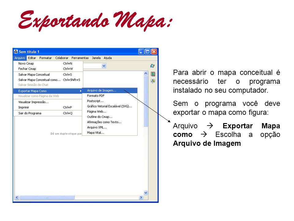 Exportando Mapa: Para abrir o mapa conceitual é necessário ter o programa instalado no seu computador.
