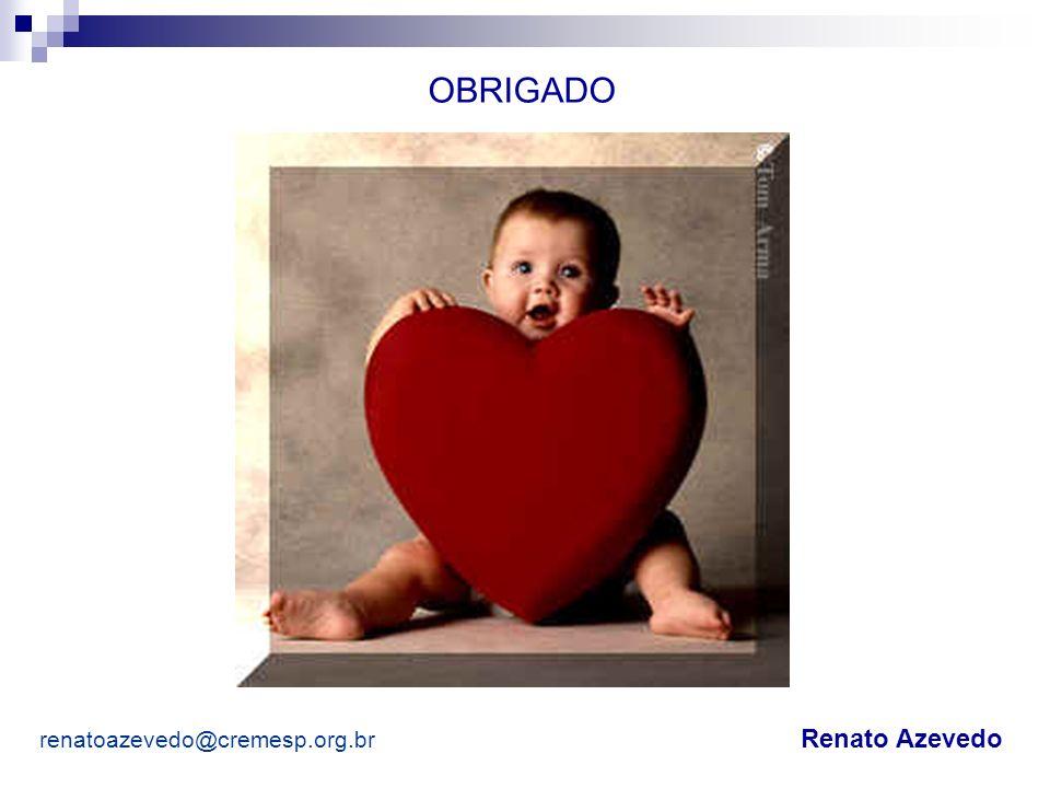 OBRIGADO renatoazevedo@cremesp.org.br Renato Azevedo