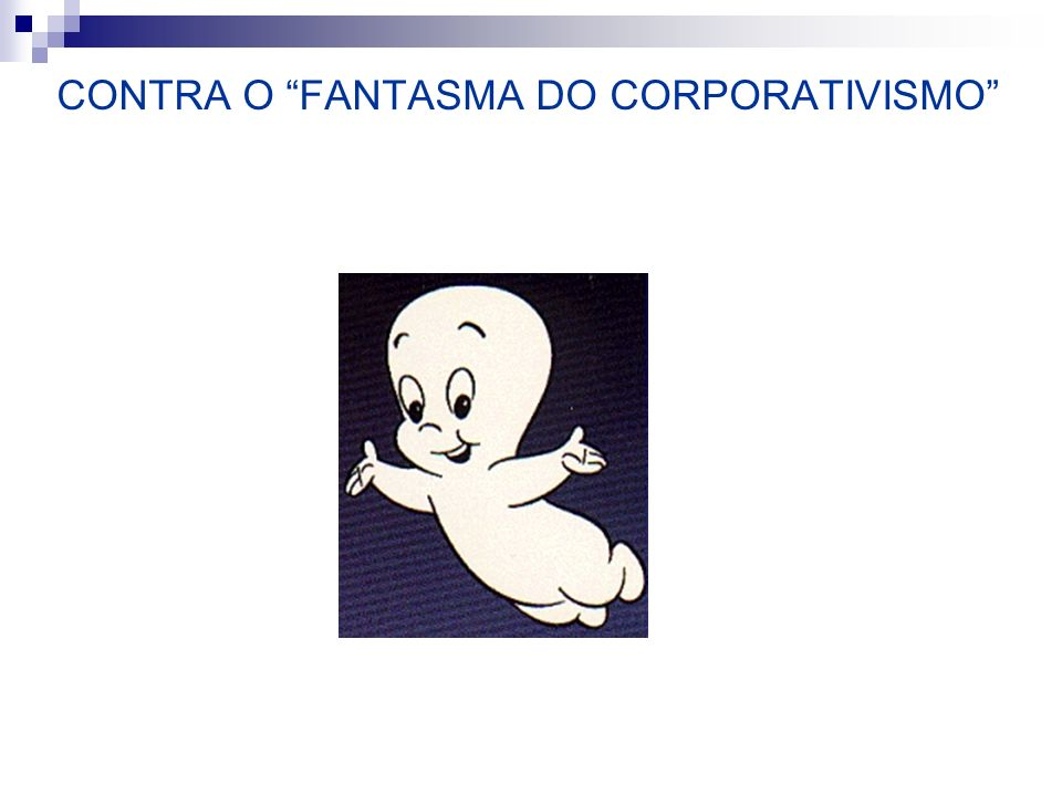 CONTRA O FANTASMA DO CORPORATIVISMO