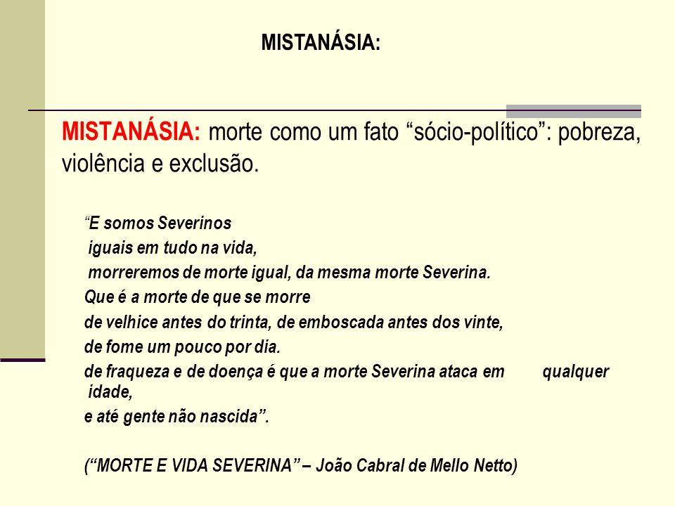 MISTANÁSIA:MISTANÁSIA: morte como um fato sócio-político : pobreza, violência e exclusão. E somos Severinos.