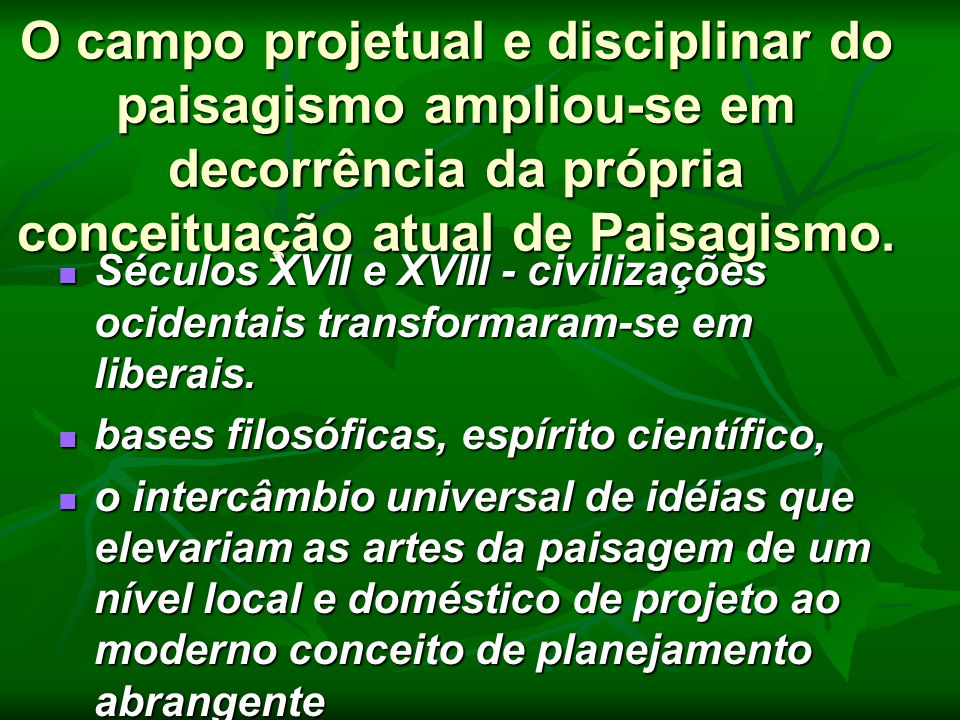 O campo projetual e disciplinar do paisagismo ampliou-se em decorrência da própria conceituação atual de Paisagismo.