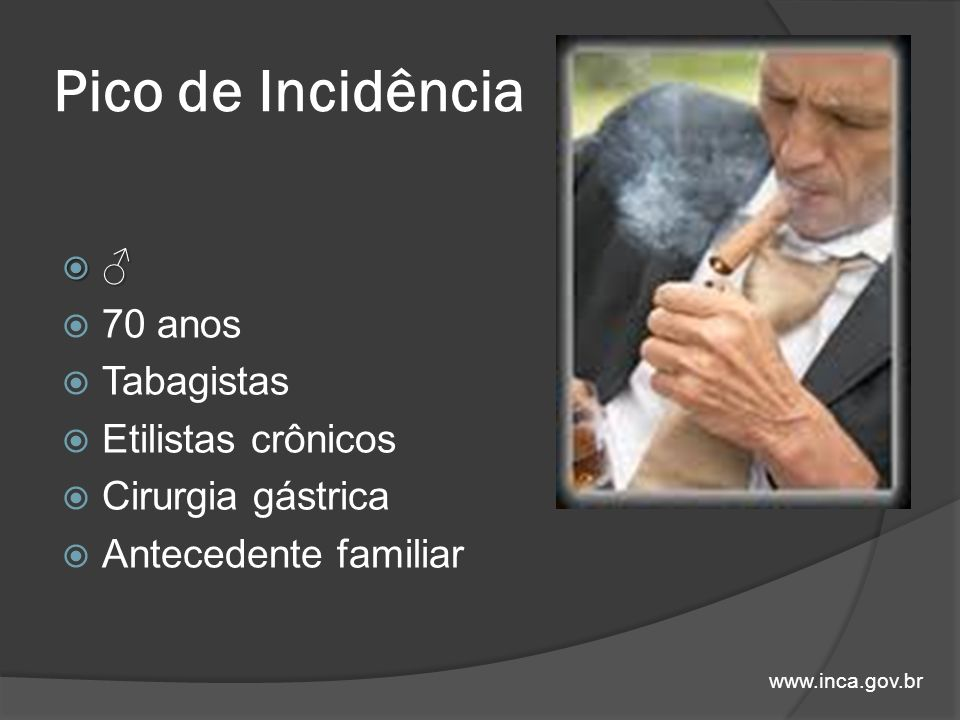 Pico de Incidência ♂ 70 anos Tabagistas Etilistas crônicos
