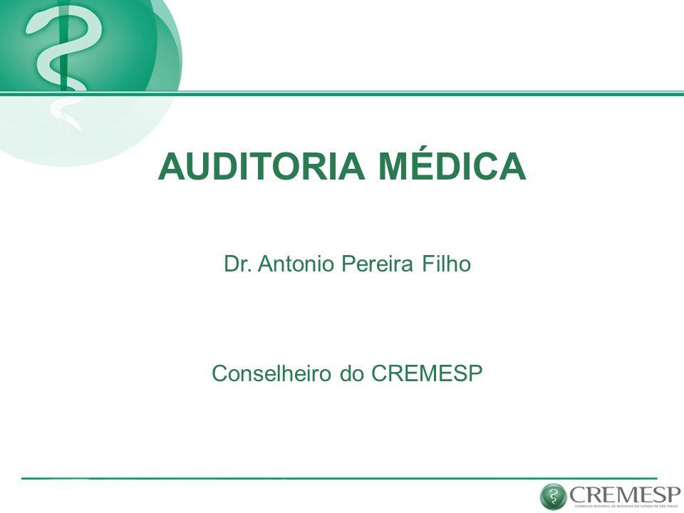 AUDITORIA MÉDICA Dr. Antonio Pereira Filho Conselheiro do CREMESP