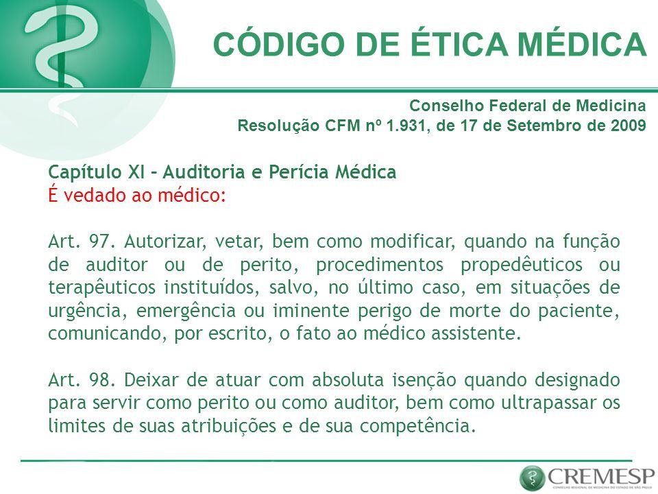 CÓDIGO DE ÉTICA MÉDICA Capítulo XI – Auditoria e Perícia Médica