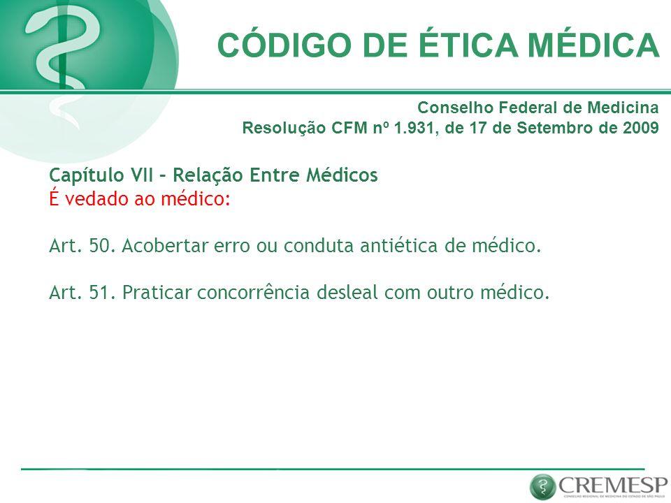 CÓDIGO DE ÉTICA MÉDICA Capítulo VII – Relação Entre Médicos