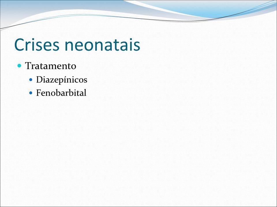 Crises neonatais Tratamento Diazepínicos Fenobarbital