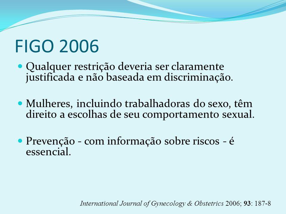FIGO 2006 Qualquer restrição deveria ser claramente justificada e não baseada em discriminação.
