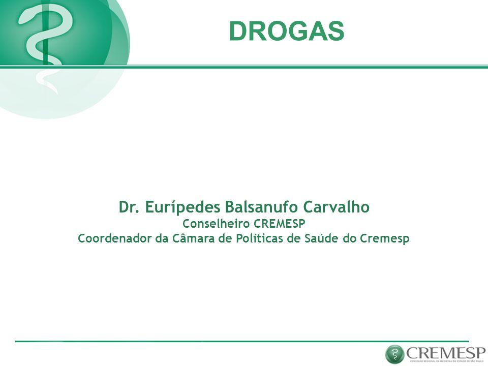DROGAS Dr. Eurípedes Balsanufo Carvalho Conselheiro CREMESP