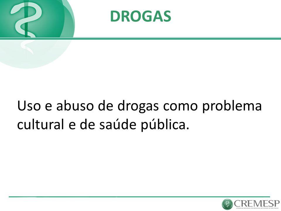 DROGAS Uso e abuso de drogas como problema cultural e de saúde pública.