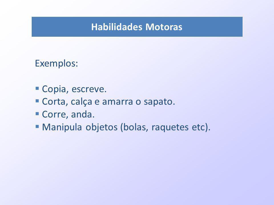 Habilidades Motoras Exemplos: Copia, escreve. Corta, calça e amarra o sapato.