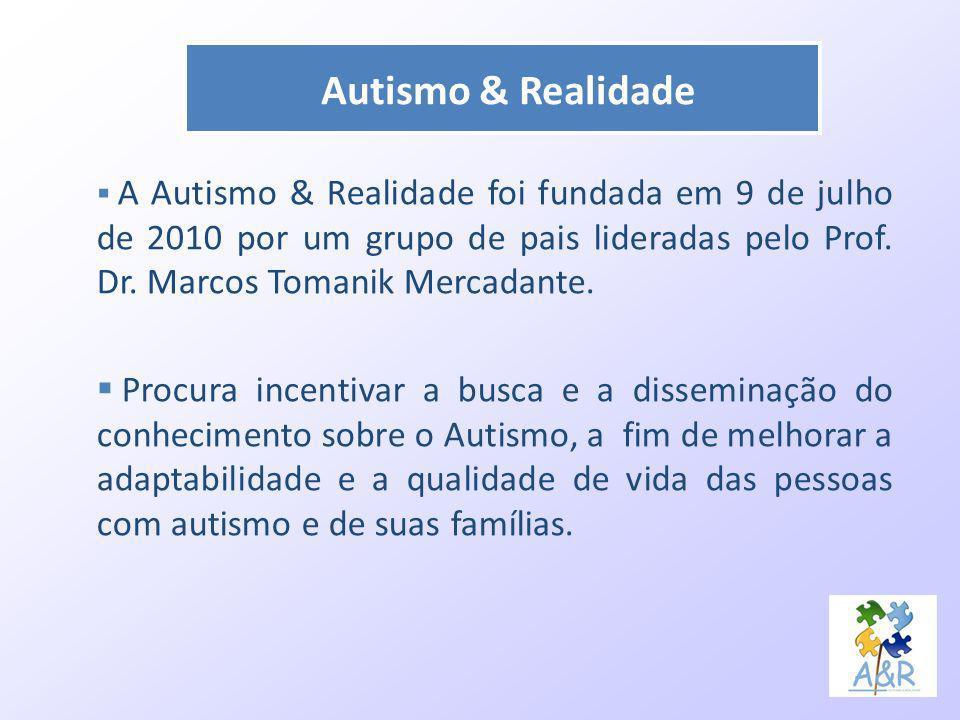 Autismo & Realidade A Autismo & Realidade foi fundada em 9 de julho de 2010 por um grupo de pais lideradas pelo Prof. Dr. Marcos Tomanik Mercadante.