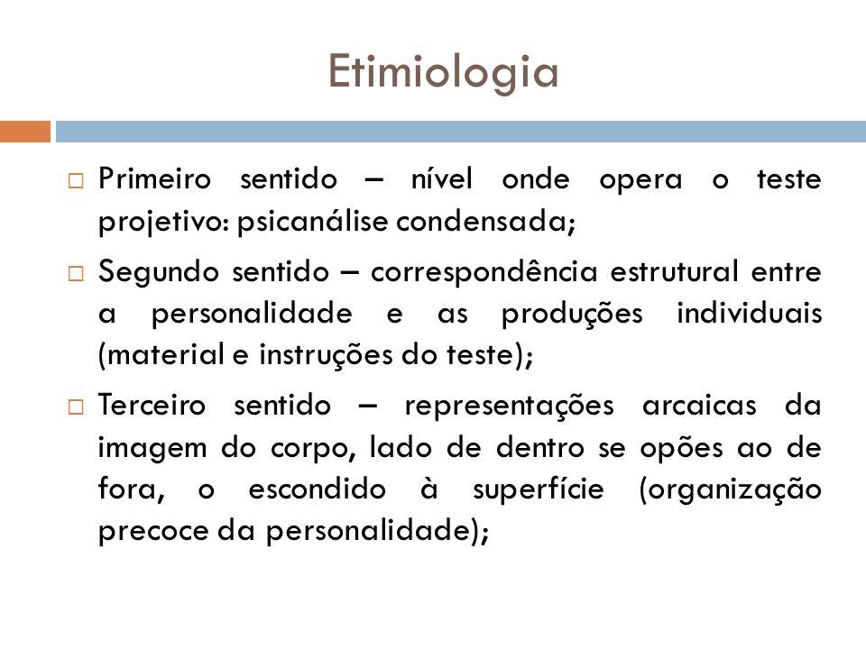 Etimiologia Primeiro sentido – nível onde opera o teste projetivo: psicanálise condensada;