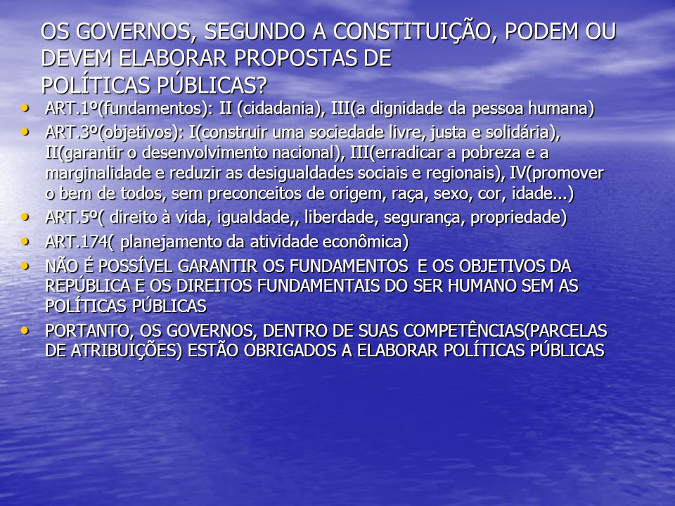 OS GOVERNOS, SEGUNDO A CONSTITUIÇÃO, PODEM OU DEVEM ELABORAR PROPOSTAS DE POLÍTICAS PÚBLICAS