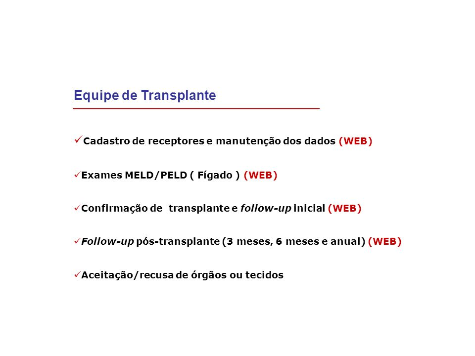 Equipe de TransplanteCadastro de receptores e manutenção dos dados (WEB) Exames MELD/PELD ( Fígado ) (WEB)